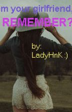 I'M YOUR GIRLFRIEND! REMEMBER??( ON HOLD) by LadyHnK