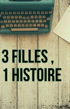 3 filles, 1 histoire by CookisLife