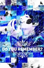 Do You Remember|| k.th fanfic by RoseyDearest