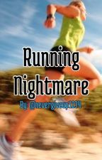 Running nightmare by nevergiveup1234