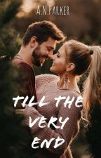 Till The Very End | Under Rewriting | by ANParker4123