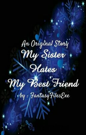 My Sister Hates my Best friend  by FantasyFilesExe