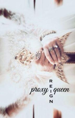 Proxy Queen || REIGN by QueenOfTheNight1211