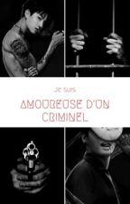 Je suis amoureuse d'un criminel [TERMINER] by Taekook2111