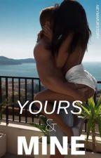 Yours & Mine. by Neymarjrstory