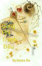 Cung Phi Tranh Đấu by MakaRa710