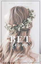 Bet for Me (Completed) by sexylove_yumi