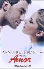 SEGUNDA CHANCE PARA O AMOR by JanainaMelo3