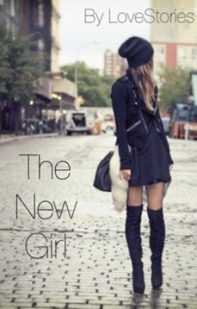 The New Girl by LOVESTORIES1812