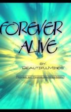 Forever Alive by -BeautifulMinds-