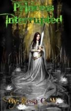 On hold Princess Interrupted (Book 2 of PID) by resa1887