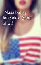 """""""Nasa bahay lang ako."""" (One Shot) by behindthegreenmask"""