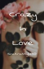 Crazy in Love(H.S) by SinatraStyles01