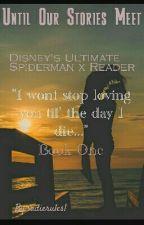 Until Our Stories Meet ♡ Spiderman X Reader ♡ by sadierules1