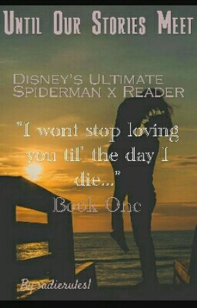 Until Our Stories Meet ♡ Spiderman X Reader ♡ by sadierules1