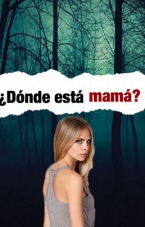 ¿Dónde está mamá? by Writter_Anonymous