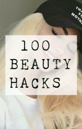 100 beauty hacks by LiarBella