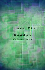 I Love The Bad Boy (Completed) by XoILoveYouoX