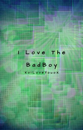 I Love The Bad Boy by XoILoveYouoX