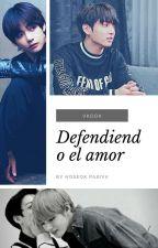 Defendiendo El Amor by HoseokPasiva