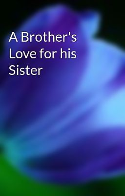 A Brother's Love for his Sister