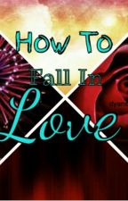 How To Fall In Love by Livin_Like_A_Lyon