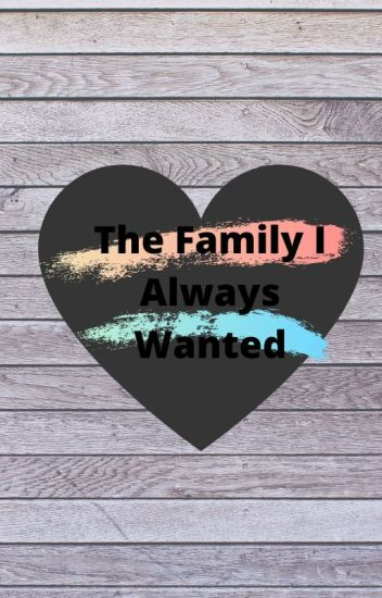 The Family I Always Wanted!!!!