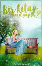 Bir Kitap Nasıl Yazılır? by sevval_212