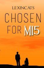 Chosen for MI5 by lexincats