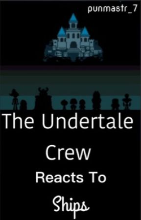 The Undertale Crew Reacts to Ships by punmastr_7