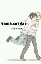Mamá, soy gay. [ YuuMika ] by Your_Chihuahua_