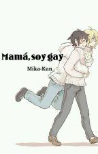 Mamá, soy gay. [ YuuMika ] by Wonder_Tweek_