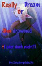Really or Dream? (Ben drowned ff Oder Doch Nicht?) by xXshadowgirlalinaXx