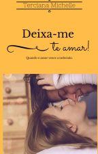 Deixa-me te amar!(COMPLETA) by tercianamichelle