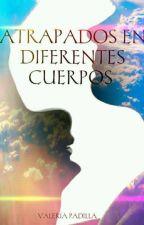 Atrapados en diferentes cuerpos (EDITANDO) by ValeriaHernandez363