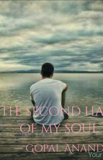 The Second Half Of My Soul Gopal Anand Wattpad