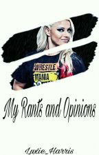 My Rants and Opinions  by Peyton_Royce