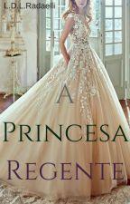 A Princesa Regente by LianeDL987