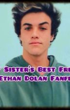 \\\!!!DISCONTINUED!!!///My Sister's Best friend (Ethan Dolan Fanfic) by dolanmagconmendes