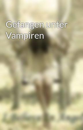 Gefangen unter Vampiren by lenamyqueen