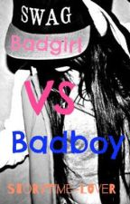 Badgirl vs Badboy  --NOT A TOPICAL STORY-- by Storytime-lover