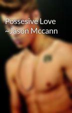 Possesive Love ~Jason Mccann by 1Derland_001