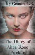The Diary Of Alice Rose Parker by Sunsets_At_Dusk
