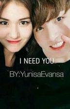 I NEED YOU  by YunisaEvansa