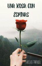 Una rosa con espinas by TheLastWheel