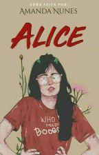 ALICE (Concluído) by AndyKurth54