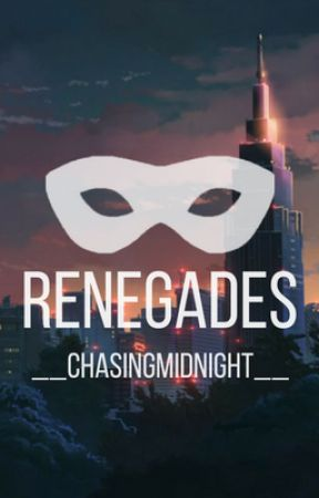 Renegades by __ChasingMidnight__