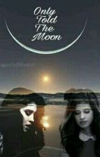 Only Told The Moon [CAMREN] by SkaylerSaNchez1007