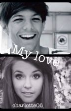 My love | A Louis Tomlinson Fanfic by charlotte06