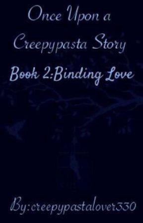 Once Upon a Creepy Pasta Story book 2: Binding Love  by creepypastalover330